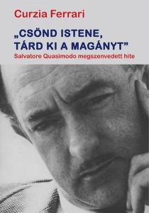 """""""Csönd Istene, tárd ki a magányt"""" - Salvatore Quasimodo megszenvedett hite - 1500 Ft Kép"""