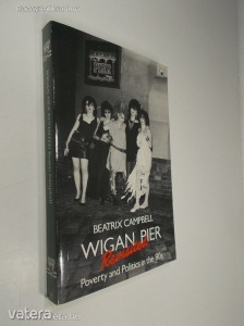 Beatrix Campbell: Wigan Pier Revisited - Poverty and Politics in the 80s (*88)