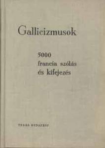 Gallicizmusok (5000 francia szólás és kifejezés)