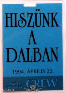 HISZÜNK A DALBAN. 1994.ÁPRILIS 22. CREW. Stage pass.