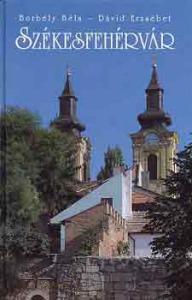 Borbély Béla-Dávid Erzsébet: Székesfehérvár