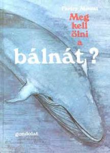Farley Mowat: Meg kell ölni a bálnát?