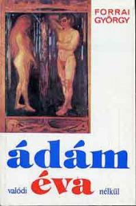 Forrai György: Ádám valódi Éva nélkül