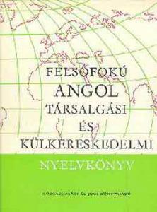 Felsőfokú angol társalgási és külkereskedelmi nyelvkönyv