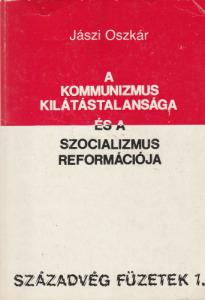 Jászi Oszkár A kommunizmus kilátástalansága és a szocializmus reformációja (1989)