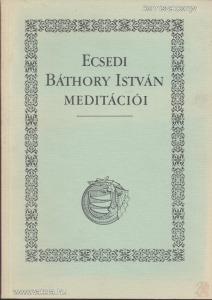 ECSEDI BÁTHORY ISTVÁN MEDITÁCIÓI