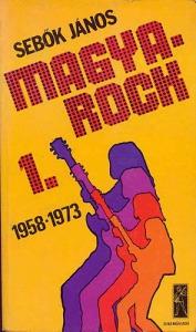 Sebők János: Magya-Rock 1. (1958-1973)