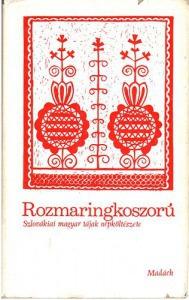 Rozmaringkoszorú (szlovákiai magyar tájak népköltészete)