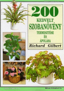 Richard Gilbert: 200 kedvelt szobanövény termeszté - Vatera.hu Kép