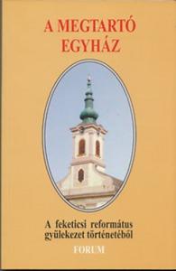 A megtartó egyház - A feketicsi református gyülekezet történetéből