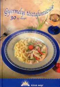 : Gyermelyi tésztafantáziák (30 új recept)