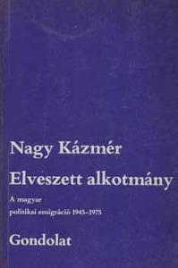 Elveszett alkotmány. A magyar politikai emigráció 1945-1975 Kép