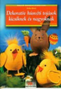 Dekoratív húsvéti tojások kicsiknek és nagyoknak
