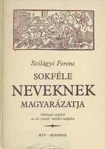 Szilágyi Ferenc: Sokféle neveknek magyarázatja
