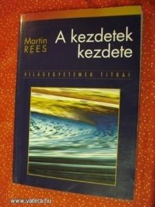 A KEZDETEK KEZDETE, -(M. REES) 1997. -RITKA.
