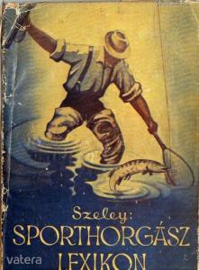 Szeley Dezső: Sporthorgász lexikon