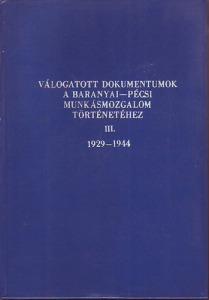 Válogatott dokumentumok a baranyai-pécsi munkásmozgalom történetéhez III. 1929-1944 Kép