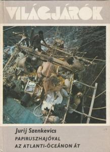 Jurij Szenkovics Papiruszhajóval az Atlanti-óceánon át (1983)(Világjárók 152)