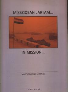 : Misszióban jártam...(Magyar katonai missziók)