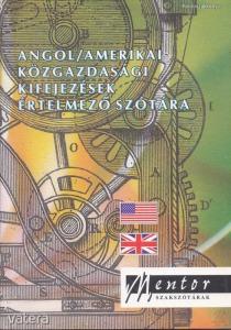 ANGOL/AMERIKAI KÖZGAZDASÁGI KIFEJEZÉSEK ÉRTELMEZŐ SZÓTÁRA