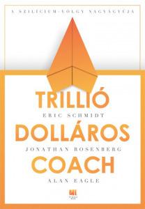 Alan Eagle - Jonathan Rosenberg - Eric Schmidt: Trillió dolláros coach