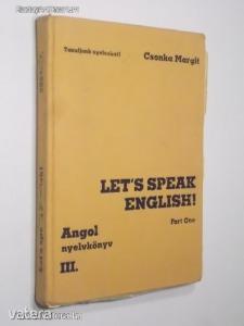 Csonka Margit: Lets Speak English Part one / Angol nyelv középfokon, társalgási gyakorlatok (*812) Kép