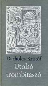 Darholcz Kristóf: Utolsó trombitaszó