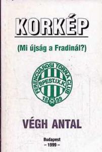 Végh Antal: Korkép (Mi újság a Fradinál?)