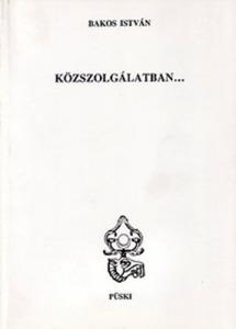 Bakos István: Közszolgálatban... - Vatera.hu Kép
