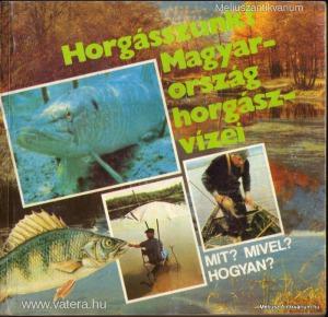 Horgásszunk! Magyarország horgász vizei
