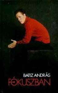 Batiz András: Fókuszban