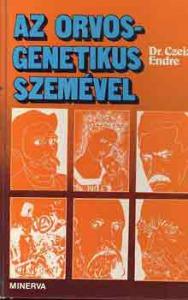 Dr. Czeizel Endre: Az orvosgenetikus szemével