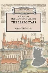 A Forgotten Hungarian Royal Dynasty: the Szapolyai
