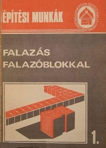 Falazás falazóblokkal (Magánépítők Kiskönyvtára 1.)