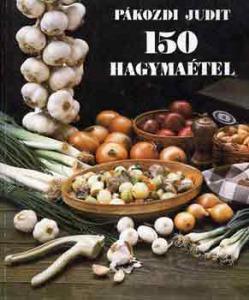 Pákozdi Judit: 150 hagymaétel