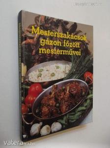 Gullner Gyula, Földes József, Garaczi János: Mesterszakácsok gázon főzött mesterművei (*98)