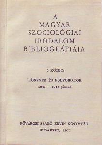 A Magyar Szociológiai irodalom bibliográfiája V. kötet (Könyvek és folyóiratok 1945 - 1948 június)