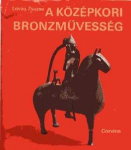 Lovag Zsuzsa: A középkori bronzművesség