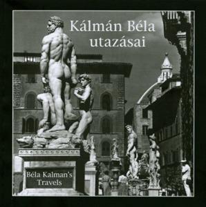 Kálmán Béla utazásai - Béla Kalmans Travels