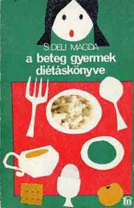 S. Deli Magda: A beteg gyermek diétáskönyve