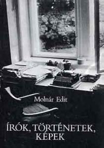 Molnár Edit: Írók, történetek, képek