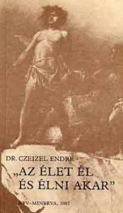 Dr. Czeizel Endre: az élet él és élni akar