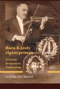 Bura Károly cigányprímás - Aktivista, revizionista