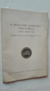 A magyar színészet hősi harca 1790-1849-ig című kiállítás ismertetője (*84)