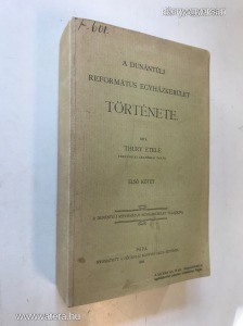Thury Etele: A dunántúli református egyházkerület története. Unicus! / 1908 (*87)