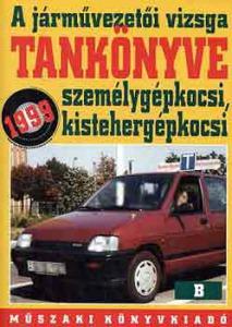 A járművezetői vizsga tankönyve B ( személygépkocsi, kistehergépkocsi)