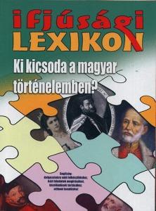 Ifjúsági lexikon - Ki kicsoda a magyar történelemben? - 1800 Ft Kép