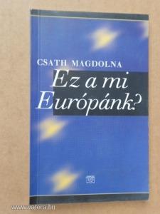 Csath Magdolna: Ez a mi Európánk?