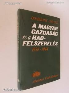 Dombrády Lóránd: A magyar gazdaság és a hadfelszerelés 1938-1944 (*74)