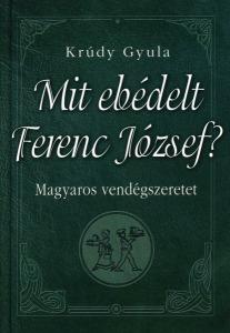Mit ebédelt Ferenc József? - Magyaros vendégszeretet